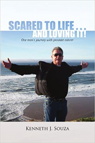 Det bog pdf download Scared to Life ... and Loving It!: One man's journey with prostate cancer PDB 1441542612