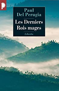 Les derniers rois mages : Chez les pasteurs poètes du Rwanda : chronique d'un royaume oublié par  Paul Del Perugia