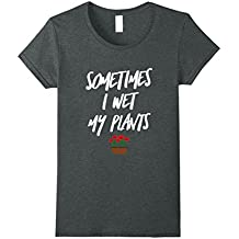 Sometimes I wet my plants awesome funny t-shirt