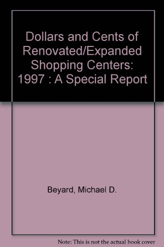 Dollars and Cents of Renovated/Expanded Shopping Centers: 1997 : A Special Report