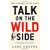 Talk on the Wild Side: Why Language Can't Be Tamed