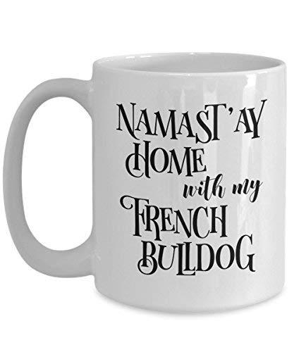 Namast 'ayホームwith my French Bulldog面白いコーヒーマグTea Cup Dog Lover /所有者ギフトIdea 15oz 15oz ホワイト B06XW322RV