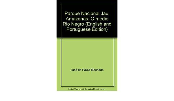 Parque Nacional Jaú, Amazonas: O médio Rio Negro (English and Portuguese Edition): José de Paula Machado, Marcio Souza: 9788522005093: Amazon.com: Books