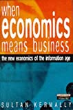 img - for When Economics Means Business: The New Economics of the Information Age by Sultan Kermally (1998-12-09) book / textbook / text book