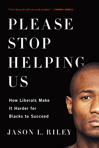 Search : Please Stop Helping Us: How Liberals Make It Harder for Blacks to Succeed