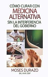 Como curar con medicina alternativa sin la interferencia del gobierno