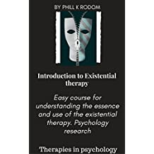Introduction to Existential therapy: Easy course for understanding the essence and use of the existential therapy. Psychology research (Therapies in psychology)