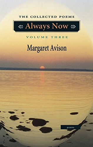 Always Now: The Collected Poems, Vol. 3 (The Collected Poems of Margaret Avison)