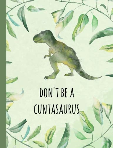 Don't be a Cuntasaurus: Funny swear word, gifts,Cunt,Dinosaur,Joke,Journal,Gag, novelty, Notebook, Lined paper, For adults,present, Christmas,Birthday -
