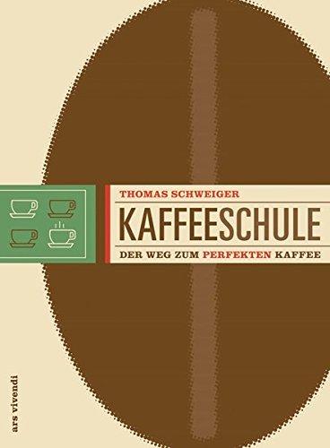 Kaffeeschule - Der Weg zum perfekten Kaffee Taschenbuch – 17. September 2013 Thomas Schweiger 3869131853 Getränke Espresso