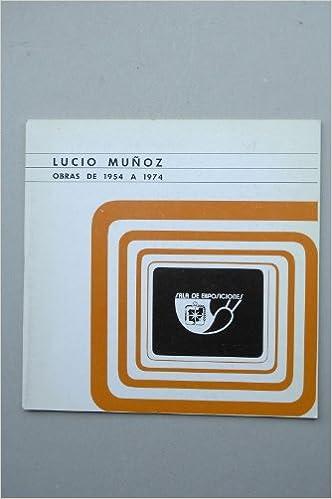 Muñoz, Lucio - Lucio Muñoz : Obras De 1954 A 1974 : Catálogo De Exposiciones : Caja De Ahorros Del Sureste De España, Alicante, 29 Abril Al 15 Mayo 1974: ...