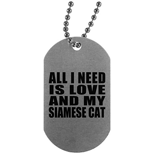 Designsify Cat Lover Best Gift Idea All I Need is Love and My Siamese Cat - Military Dog Tag Silver Chain ID Pendant Necklace Pet Themed Gag for Owner Birthday Bday Christmas Xmas Anniversary