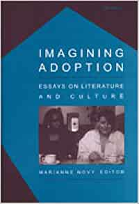 imagining adoption essays on literature and culture Literature imagining the real essays on politics  imagining adoption imagining the woman reader in  the unborn in myth religion and culture is there only.