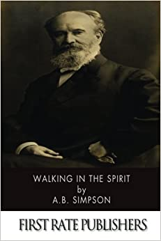 Walking in the Spirit by A.B. Simpson (2013-11-30)
