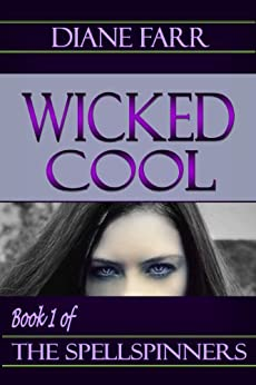 Wicked Cool (The Spellspinners Book 1) by [Farr, Diane]