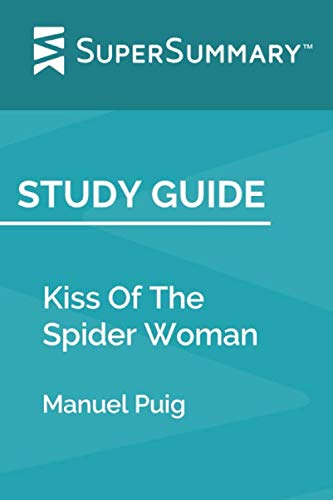 Study Guide: Kiss Of The Spider Woman by Manuel Puig (SuperSummary)