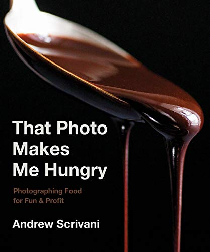 That Photo Makes Me Hungry: Photographing Food for Fun & Profit di Andrew Scrivani