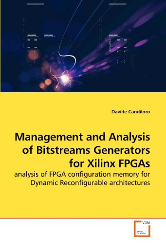 Management and Analysis of Bitstreams Generators for Xilinx FPGAs: analysis of FPGA configuration memory for Dynamic Reconfigurable architectures by VDM Verlag