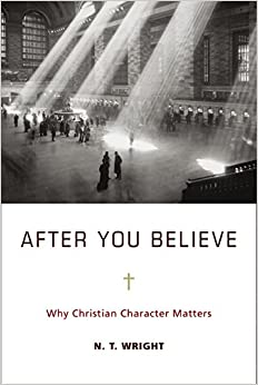 Book After You Believe: The Forgotten Role of Virtue in the Christian Life