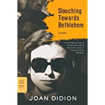 Slouching Towards Bethlehem: Essays by Joan Didion (1990-10-01)