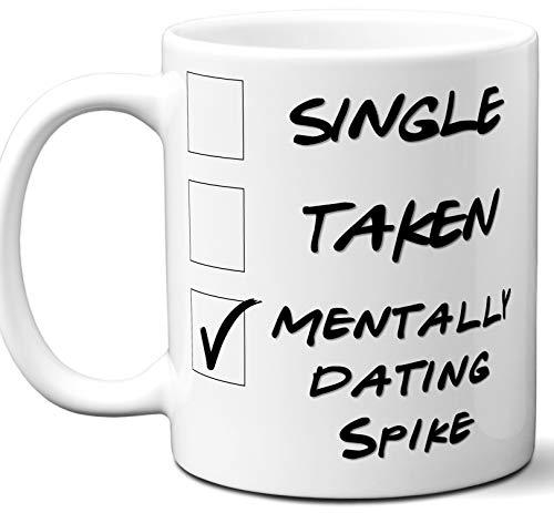 Funny Spike Mug. Single, Taken, Mentally Dating Coffee, Tea Cup. Best Gift Idea for Any Angel, Buffy the Vampire Slayer TV Series Fan, Lover. Women, Men Boys, Girls. Birthday, Christmas. 11 oz. -