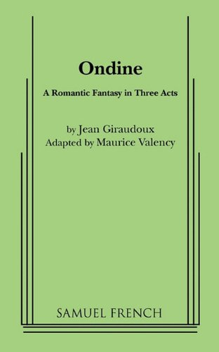 Read Online Ondine: A Romantic Fantasy in Three Acts PDF