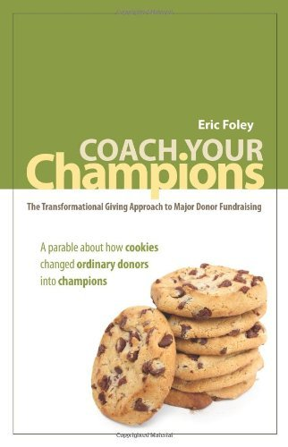 Coach Your Champions: The Transformational Giving Approach to Major Donor Fundraising [Paperback] [2010] (Author) Eric Foley, Rebekah Farquhar, Amy Karjala