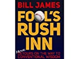 By Bill James Fools Rush Inn: More Detours on the Way to Conventional Wisdom
