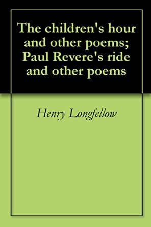 The children's hour and other poems; Paul Revere's ride ...