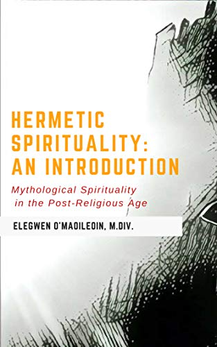 (HERMETIC SPIRITUALITYAn Introduction: ESOTERIC LESSONS Of Kabbalah, Anthroposophy and the Rosicrucianism of Rudolf)