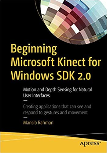 Beginning Microsoft Kinect for Windows SDK 2 0: Motion and