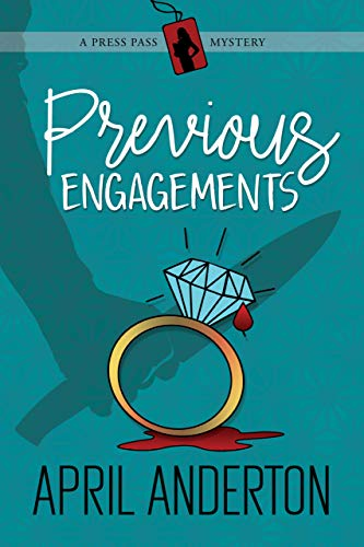 Previous Engagements: A Press Pass Mystery (Press Pass Mysteries Book 1) by [Anderton, April]