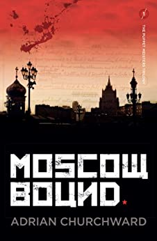 Moscow Bound (The Puppet Meisters trilogy Book 1) by [Churchward, Adrian]