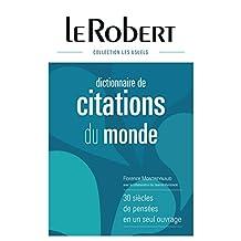 Dictionnaire de citations du monde: 30 siècles de pensées en un seul ouvrage