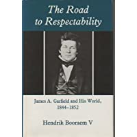 The Road to Respectability: James A.Garfield and His World, 1844-52 (A Western Reserve Historical Society publication)