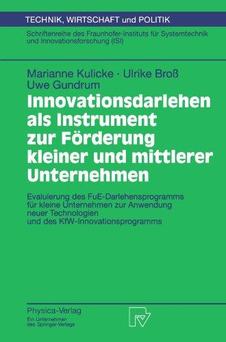 Innovationsdarlehen als Instrument zur Förderung kleiner und mittlerer Unternehmen: Evaluierung des FUE-Darlehensprogramms für kleine Unternehmen zur ... Wirtschaft und Politik) (German Edition) by Marianne Kulicke