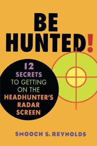 Be Hunted! 12 Secrets to Getting on the Headhunter's Radar (Radar Screen)
