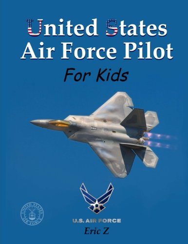 United States Air Force Pilot For Kids: How To Become an Air Force Fighter Pilot (Leadership for Kids) (Volume 2)