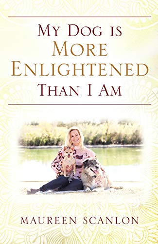 My Dog Is More Enlightened Than I Am by Maureen Scanlon ebook deal