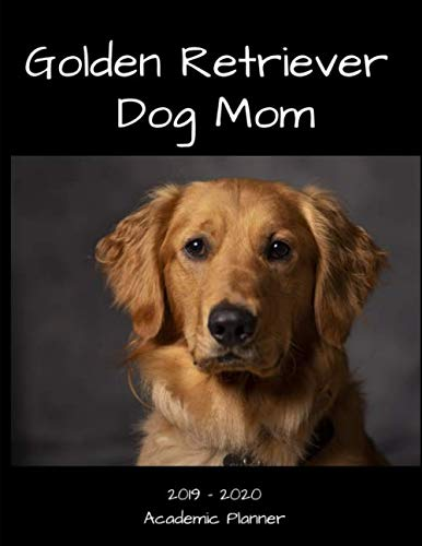 Golden Retriever Dog Mom 2019 - 2020 Academic Planner: An 18 Month Weekly Calendar - July 2019 - December 2020 by 1570 Publishing