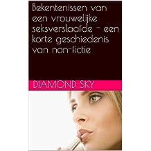 Bekentenissen van een vrouwelijke seksverslaafde - een korte geschiedenis van non-fictie (Dutch Edition)