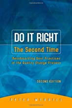 Do It Right the Second Time, Second Edition: Benchmarking Best Practices in the Quality Change Process