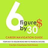 6 Figures by 30: Career Navigation Guide