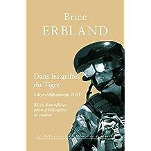 Dans les griffes du Tigre: Libye-Afghanistan 2011, Récits d'un officier pilote d'hélicoptère de combat (Mémoires de guerre t. 4) (French Edition)