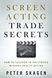 Screen Acting Trade Secrets: How to Succeed in