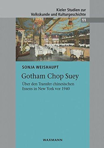 Gotham Chop Suey: Über den Transfer chinesischen Essens in New York vor 1940 (Kieler Studien zur Volkskunde und Kulturgeschichte)