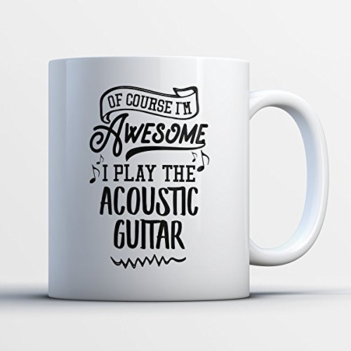 Acoustic Guitar Coffee Mug - Ofcourse I'm Awesome I Play The Acoustic Guitar - Funny 11 oz White Ceramic Tea Cup - Humorous and Cute Acoustic Guitar Lover Gifts with Acoustic Guitar Sayings