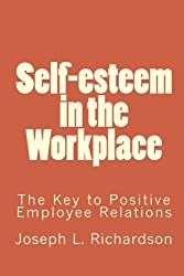 Self-esteem in the Workplace: The Key to Positive Employee Relations