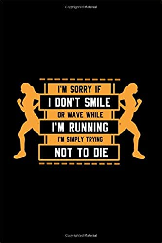 Runner Notebook: Im Sorry If I Dont Smile Or Wave While I ...