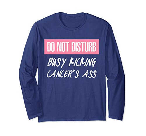 Unisex Do Not Disturb Busy Kicking Breast Cancer's Ass Long Sleeve Large Navy - Kicking Breast